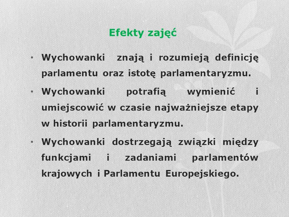 Efekty zajęć Wychowanki znają i rozumieją definicję parlamentu oraz istotę parlamentaryzmu. Wychowanki potrafią wymienić i umiejscowić w czasie najważ