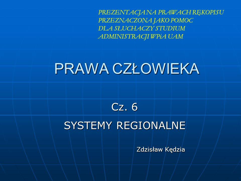 PRAWA CZŁOWIEKA Cz. 6 SYSTEMY REGIONALNE Zdzisław Kędzia PREZENTACJA NA PRAWACH RĘKOPISU PRZEZNACZONA JAKO POMOC DLA SŁUCHACZY STUDIUM ADMINISTRACJI W