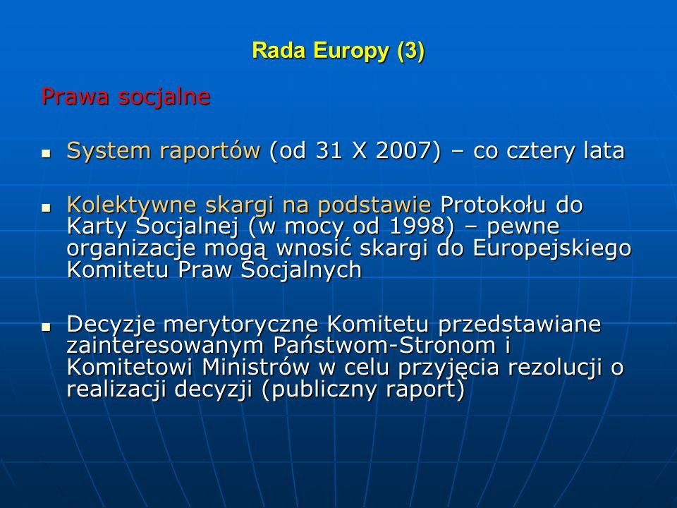 Rada Europy (3) Prawa socjalne System raportów (od 31 X 2007) – co cztery lata System raportów (od 31 X 2007) – co cztery lata Kolektywne skargi na po