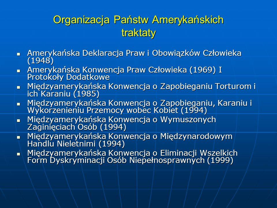 Organizacja Państw Amerykańskich traktaty Amerykańska Deklaracja Praw i Obowiązków Człowieka (1948) Amerykańska Deklaracja Praw i Obowiązków Człowieka