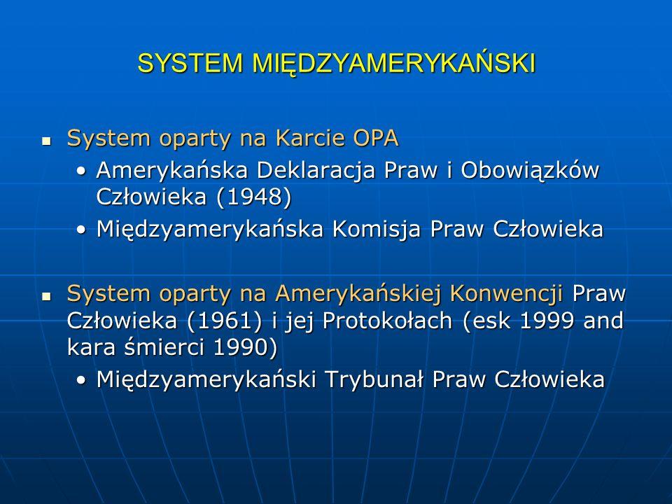 SYSTEM MIĘDZYAMERYKAŃSKI System oparty na Karcie OPA System oparty na Karcie OPA Amerykańska Deklaracja Praw i Obowiązków Człowieka (1948)Amerykańska