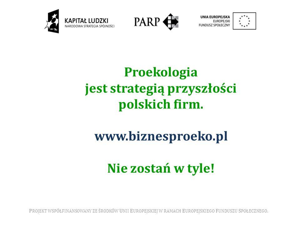 P ROJEKT WSPÓŁFINANSOWANY ZE ŚRODKÓW U NII E UROPEJSKIEJ W RAMACH E UROPEJSKIEGO F UNDUSZU S POŁECZNEGO. Proekologia jest strategią przyszłości polski