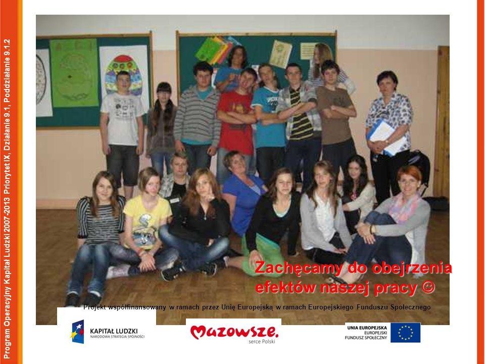 Program Operacyjny Kapitał Ludzki 2007-2013 Priorytet IX, Działanie 9.1, Poddziałanie 9.1.2 Projekt współfinansowany w ramach przez Unię Europejską w ramach Europejskiego Funduszu Społecznego Zachęcamy do obejrzenia efektów naszej pracy Zachęcamy do obejrzenia efektów naszej pracy