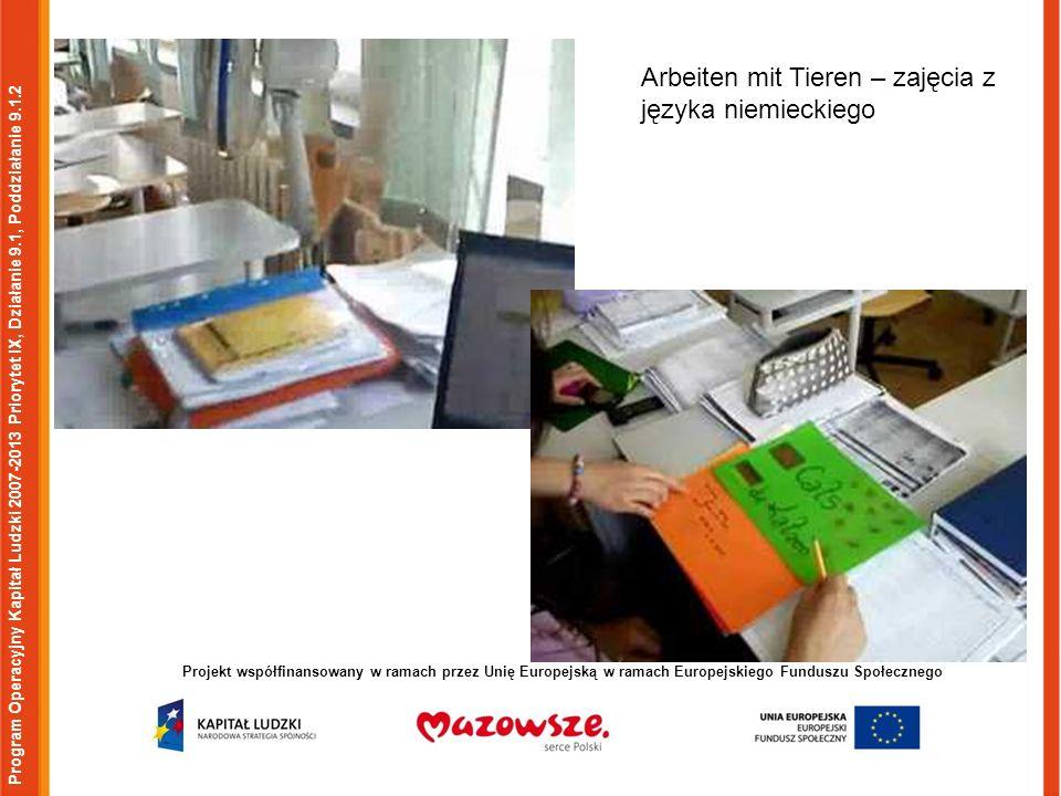 Program Operacyjny Kapitał Ludzki 2007-2013 Priorytet IX, Działanie 9.1, Poddziałanie 9.1.2 Projekt współfinansowany w ramach przez Unię Europejską w ramach Europejskiego Funduszu Społecznego Arbeiten mit Tieren – zajęcia z języka niemieckiego