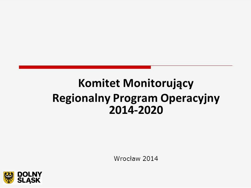Komitet Monitorujący Regionalny Program Operacyjny 2014-2020 Wrocław 2014