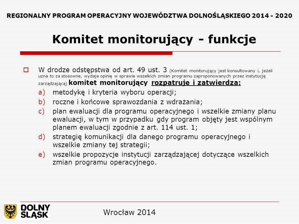 REGIONALNY PROGRAM OPERACYJNY WOJEWÓDZTWA DOLNOŚLĄSKIEGO 2014 - 2020 W drodze odstępstwa od art. 49 ust. 3 (Komitet monitorujący jest konsultowany i,