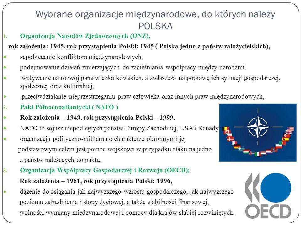 Wybrane organizacje międzynarodowe, do których należy POLSKA 1. Organizacja Narodów Zjednoczonych (ONZ), rok założenia: 1945, rok przystąpienia Polski