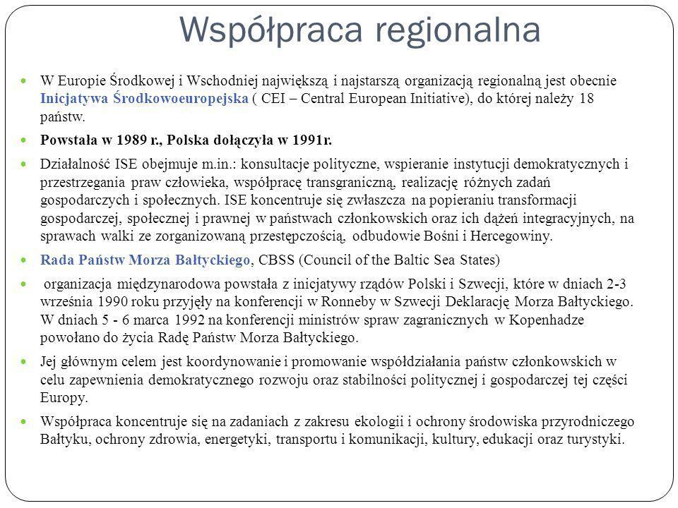 Współpraca regionalna W Europie Środkowej i Wschodniej największą i najstarszą organizacją regionalną jest obecnie Inicjatywa Środkowoeuropejska ( CEI