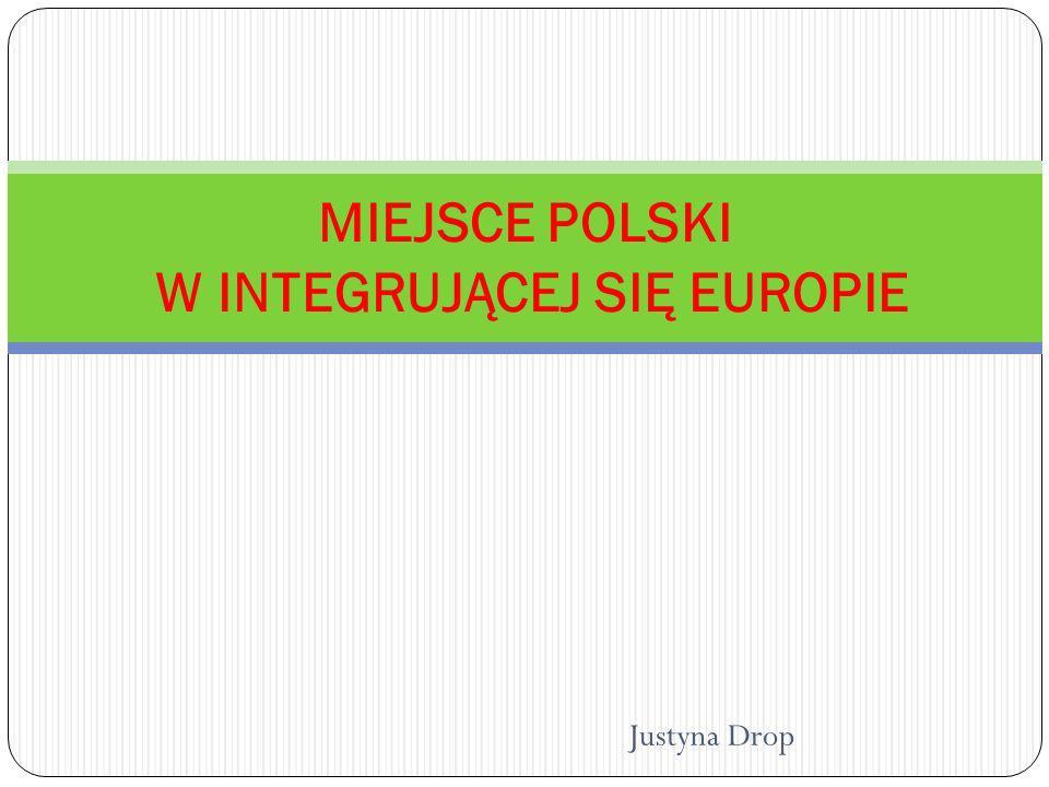 Justyna Drop MIEJSCE POLSKI W INTEGRUJĄCEJ SIĘ EUROPIE