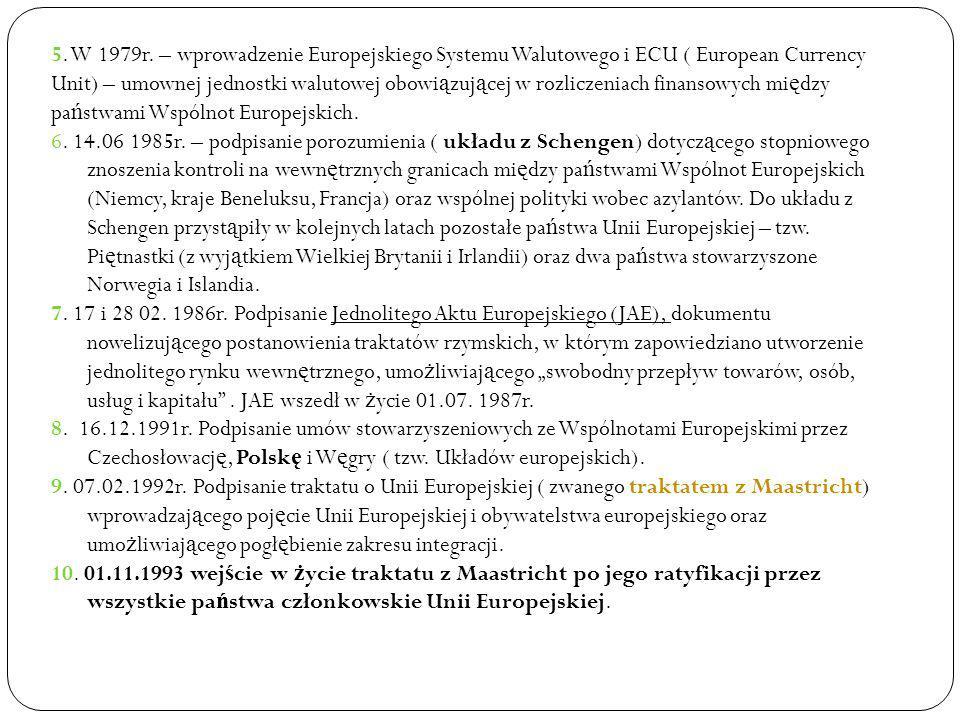 5. W 1979r. – wprowadzenie Europejskiego Systemu Walutowego i ECU ( European Currency Unit) – umownej jednostki walutowej obowi ą zuj ą cej w rozlicze