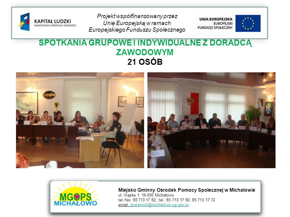 SPOTKANIA GRUPOWE I INDYWIDUALNE Z DORADCĄ ZAWODOWYM 21 OSÓB Projekt współfinansowany przez Unię Europejską w ramach Europejskiego Funduszu Społecznego Miejsko Gminny Ośrodek Pomocy Społecznej w Michałowie ul.