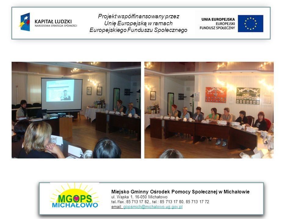 Projekt współfinansowany przez Unię Europejską w ramach Europejskiego Funduszu Społecznego Miejsko Gminny Ośrodek Pomocy Społecznej w Michałowie ul. W