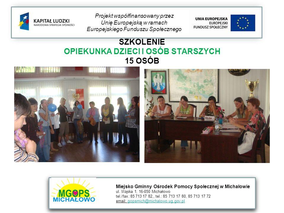 SZKOLENIE OPIEKUNKA DZIECI I OSÓB STARSZYCH 15 OSÓB Projekt współfinansowany przez Unię Europejską w ramach Europejskiego Funduszu Społecznego Miejsko Gminny Ośrodek Pomocy Społecznej w Michałowie ul.
