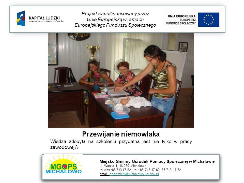 Przewijanie niemowlaka Wiedza zdobyta na szkoleniu przydatna jest nie tylko w pracy zawodowej Projekt współfinansowany przez Unię Europejską w ramach Europejskiego Funduszu Społecznego Miejsko Gminny Ośrodek Pomocy Społecznej w Michałowie ul.