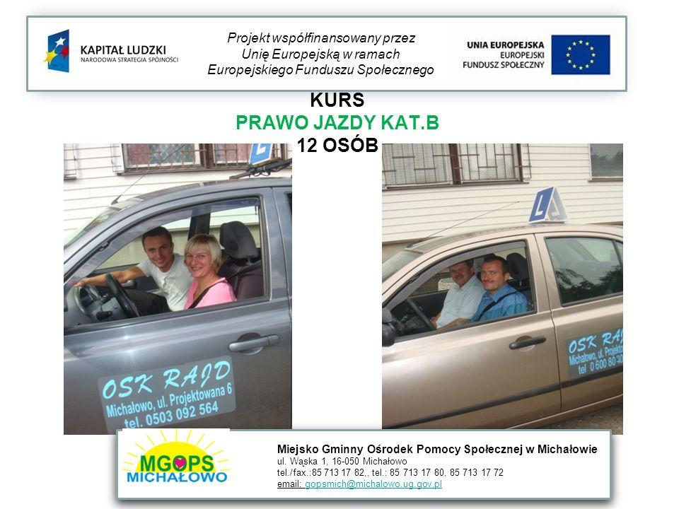 KURS PRAWO JAZDY KAT.B 12 OSÓB Projekt współfinansowany przez Unię Europejską w ramach Europejskiego Funduszu Społecznego Miejsko Gminny Ośrodek Pomocy Społecznej w Michałowie ul.