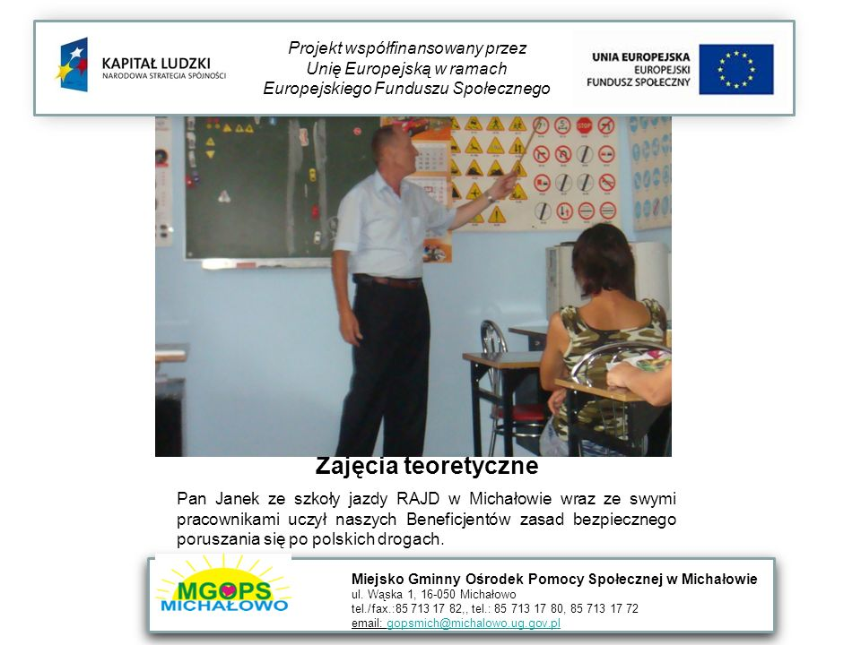 Zajęcia teoretyczne Pan Janek ze szkoły jazdy RAJD w Michałowie wraz ze swymi pracownikami uczył naszych Beneficjentów zasad bezpiecznego poruszania się po polskich drogach.