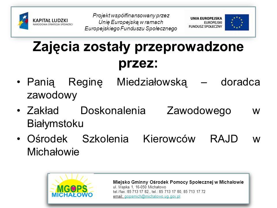 Zajęcia zostały przeprowadzone przez: Panią Reginę Miedziałowską – doradca zawodowy Zakład Doskonalenia Zawodowego w Białymstoku Ośrodek Szkolenia Kie