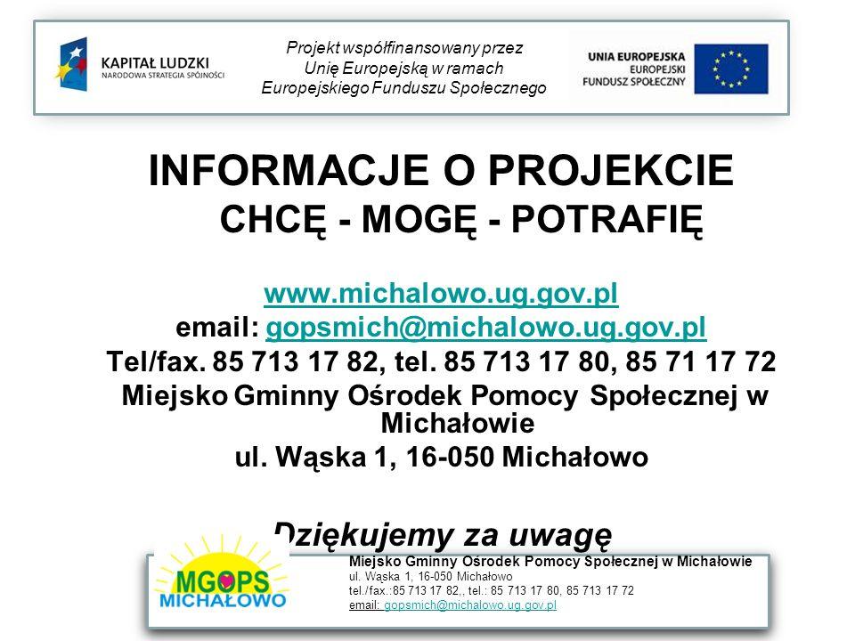 INFORMACJE O PROJEKCIE CHCĘ - MOGĘ - POTRAFIĘ www.michalowo.ug.gov.pl email: gopsmich@michalowo.ug.gov.plgopsmich@michalowo.ug.gov.pl Tel/fax. 85 713