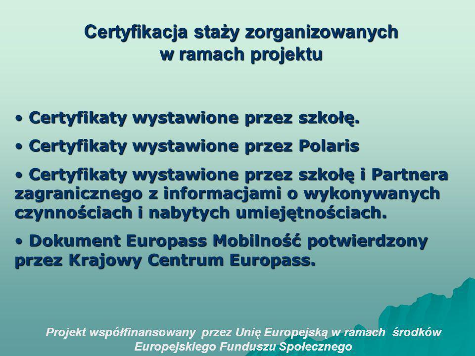 Projekt współfinansowany przez Unię Europejską w ramach środków Europejskiego Funduszu Społecznego Certyfikacja staży zorganizowanych w ramach projektu Certyfikaty wystawione przez szkołę.