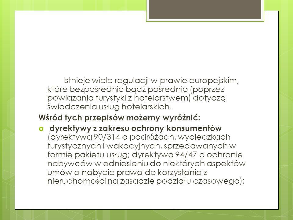 Istnieje wiele regulacji w prawie europejskim, które bezpośrednio bądź pośrednio (poprzez powiązania turystyki z hotelarstwem) dotyczą świadczenia usł