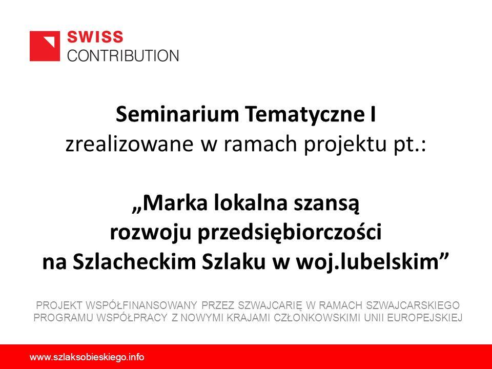 Seminarium Tematyczne I zrealizowane w ramach projektu pt.: Marka lokalna szansą rozwoju przedsiębiorczości na Szlacheckim Szlaku w woj.lubelskim PROJ