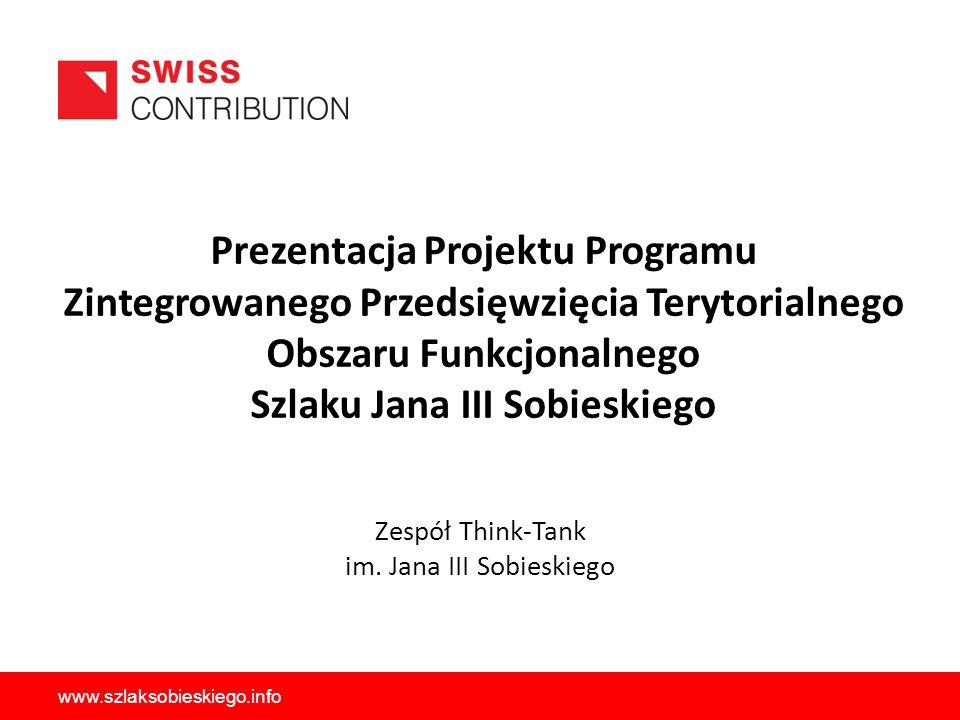 Prezentacja Projektu Programu Zintegrowanego Przedsięwzięcia Terytorialnego Obszaru Funkcjonalnego Szlaku Jana III Sobieskiego Zespół Think-Tank im. J