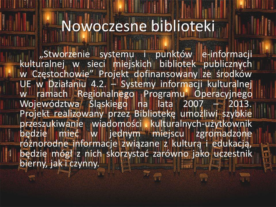 Nowoczesne biblioteki Stworzenie systemu i punktów e-informacji kulturalnej w sieci miejskich bibliotek publicznych w Częstochowie Projekt dofinansowa
