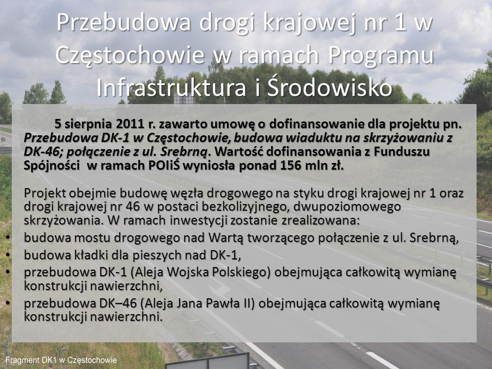 Przebudowa drogi krajowej nr 1 w Częstochowie w ramach Programu Infrastruktura i Środowisko 5 sierpnia 2011 r. zawarto umowę o dofinansowanie dla proj
