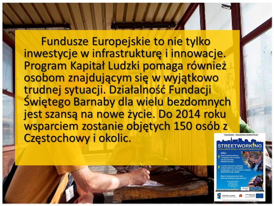 Fundusze Europejskie to nie tylko inwestycje w infrastrukturę i innowacje. Program Kapitał Ludzki pomaga również osobom znajdującym się w wyjątkowo tr