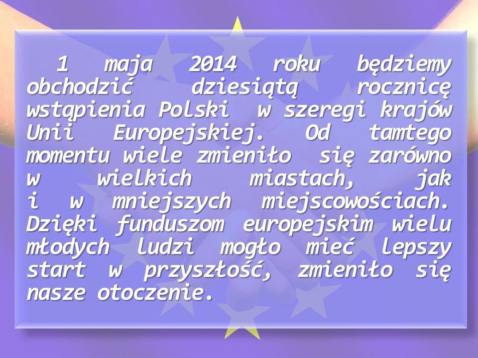 1 maja 2014 roku będziemy obchodzić dziesiątą rocznicę wstąpienia Polski w szeregi krajów Unii Europejskiej. Od tamtego momentu wiele zmieniło się zar