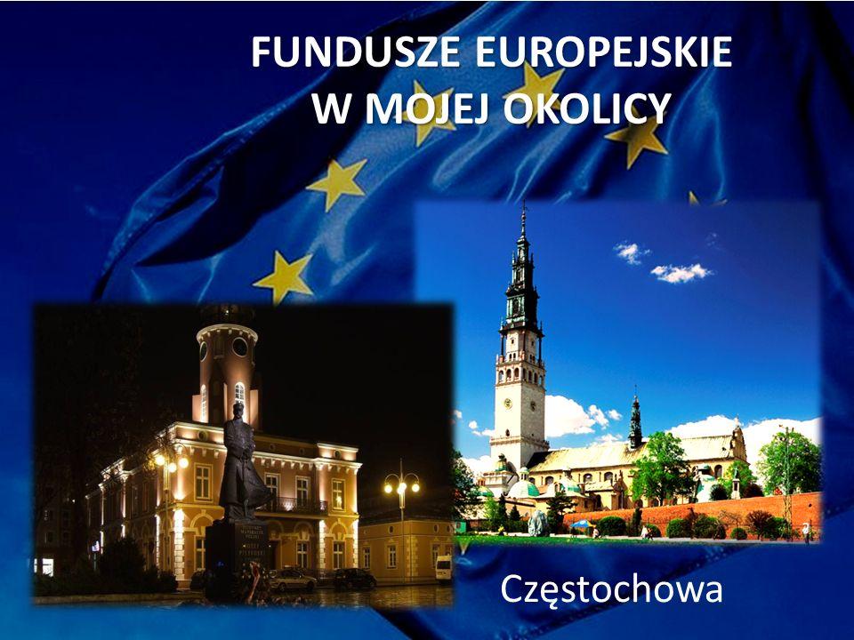FUNDUSZE EUROPEJSKIE W MOJEJ OKOLICY Częstochowa