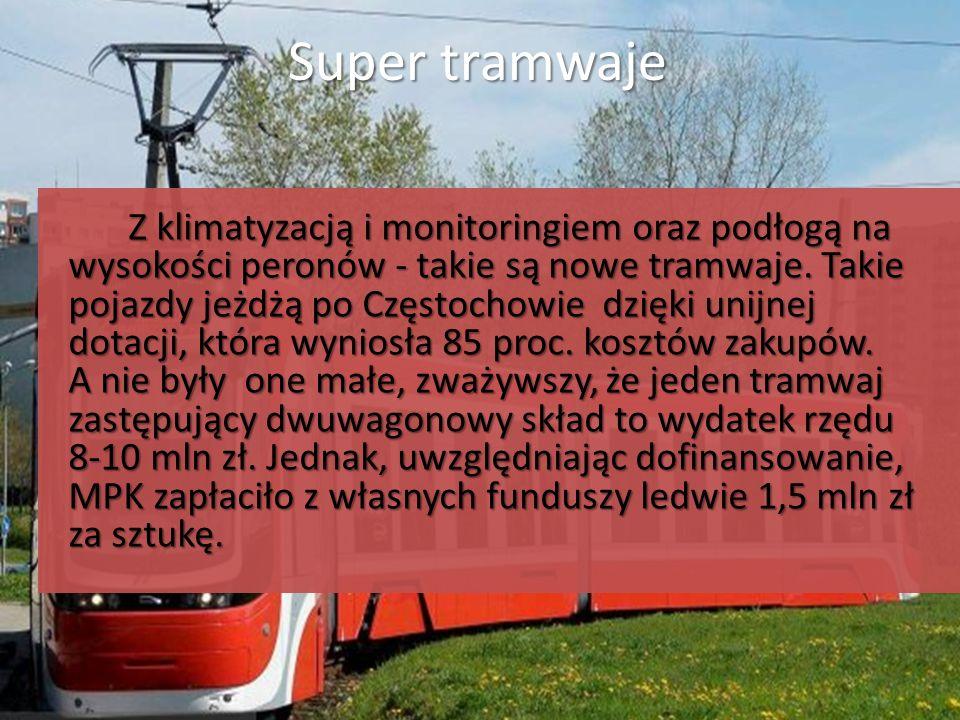 Super tramwaje Z klimatyzacją i monitoringiem oraz podłogą na wysokości peronów - takie są nowe tramwaje. Takie pojazdy jeżdżą po Częstochowie dzięki