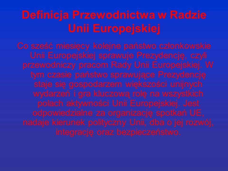 Definicja Przewodnictwa w Radzie Unii Europejskiej Co sześć miesięcy kolejne państwo członkowskie Unii Europejskiej sprawuje Prezydencję, czyli przewodniczy pracom Rady Unii Europejskiej.