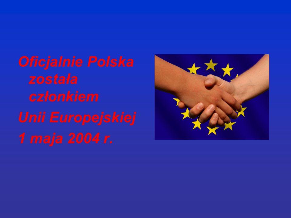 Oficjalnie Polska została członkiem Unii Europejskiej 1 maja 2004 r.