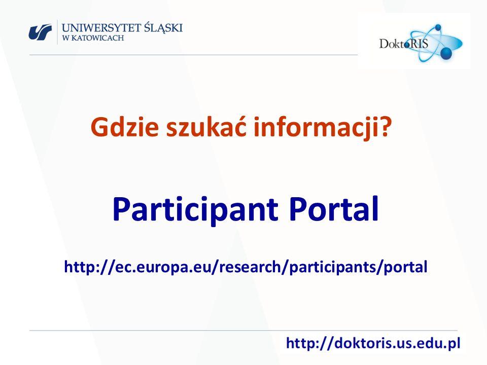 Gdzie szukać informacji Participant Portal http://ec.europa.eu/research/participants/portal