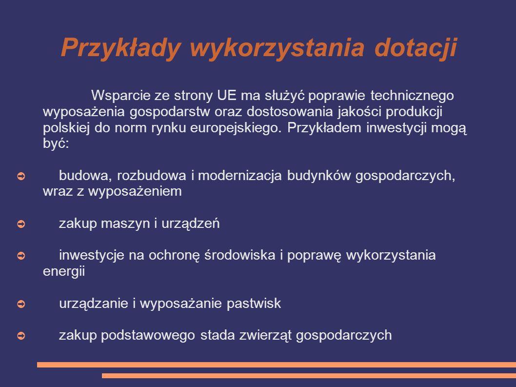 Przykłady wykorzystania dotacji Wsparcie ze strony UE ma służyć poprawie technicznego wyposażenia gospodarstw oraz dostosowania jakości produkcji pols