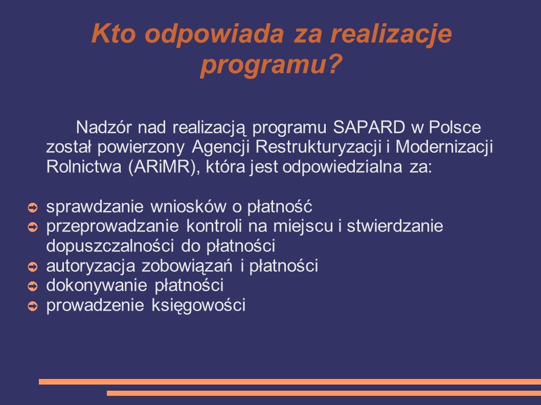 Kto odpowiada za realizacje programu? Nadzór nad realizacją programu SAPARD w Polsce został powierzony Agencji Restrukturyzacji i Modernizacji Rolnict
