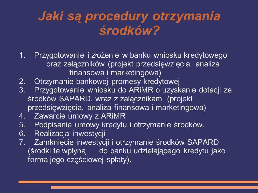 Jaki są procedury otrzymania środków? 1. Przygotowanie i złożenie w banku wniosku kredytowego oraz załączników (projekt przedsięwzięcia, analiza finan