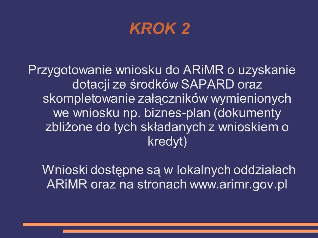 KROK 2 Przygotowanie wniosku do ARiMR o uzyskanie dotacji ze środków SAPARD oraz skompletowanie załączników wymienionych we wniosku np. biznes-plan (d