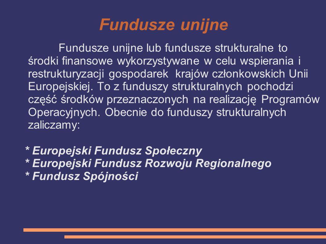 Fundusze unijne Fundusze unijne lub fundusze strukturalne to środki finansowe wykorzystywane w celu wspierania i restrukturyzacji gospodarek krajów cz