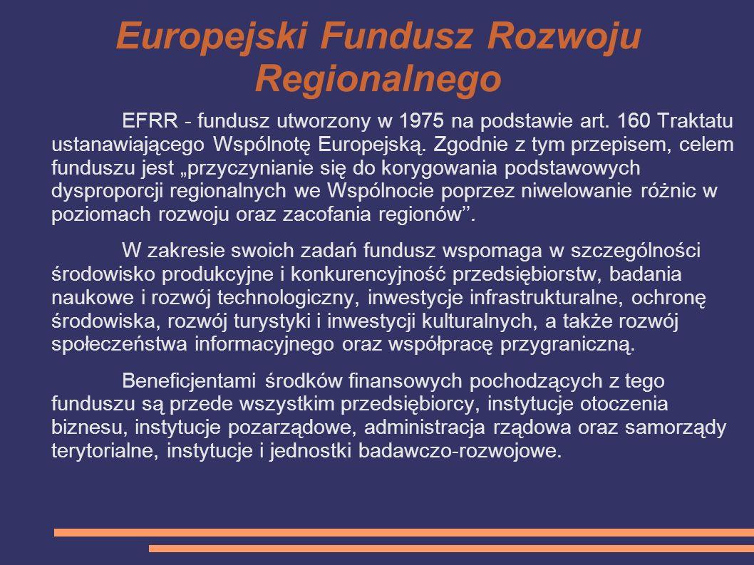 Europejski Fundusz Rozwoju Regionalnego EFRR - fundusz utworzony w 1975 na podstawie art. 160 Traktatu ustanawiającego Wspólnotę Europejską. Zgodnie z