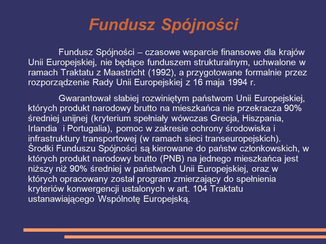 Fundusz Spójności Fundusz Spójności – czasowe wsparcie finansowe dla krajów Unii Europejskiej, nie będące funduszem strukturalnym, uchwalone w ramach