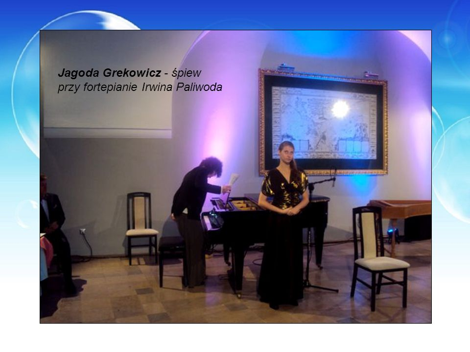 Jagoda Grekowicz - śpiew przy fortepianie Irwina Paliwoda