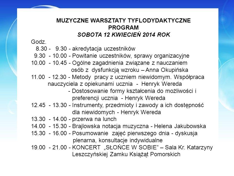 MUZYCZNE WARSZTATY TYFLODYDAKTYCZNE PROGRAM SOBOTA 12 KWIECIEŃ 2014 ROK Godz. 8.30 - 9.30 - akredytacja uczestników 9.30 - 10.00 - Powitanie uczestnik