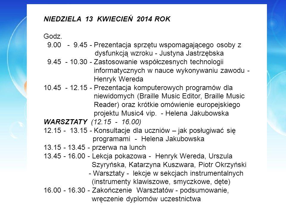 NIEDZIELA 13 KWIECIEŃ 2014 ROK Godz. 9.00 - 9.45 - Prezentacja sprzętu wspomagającego osoby z dysfunkcją wzroku - Justyna Jastrzębska 9.45 - 10.30 - Z