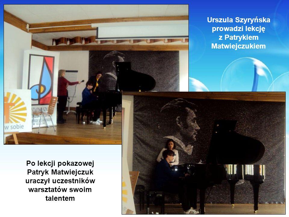 Urszula Szyryńska prowadzi lekcję z Patrykiem Matwiejczukiem Po lekcji pokazowej Patryk Matwiejczuk uraczył uczestników warsztatów swoim talentem