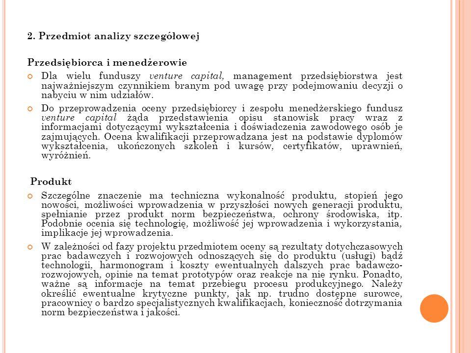 2. Przedmiot analizy szczegółowej Przedsiębiorca i menedżerowie Dla wielu funduszy venture capital, management przedsiębiorstwa jest najważniejszym cz