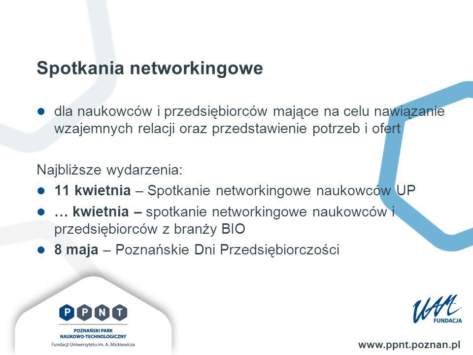 Spotkania networkingowe www.ppnt.poznan.pl dla naukowców i przedsiębiorców mające na celu nawiązanie wzajemnych relacji oraz przedstawienie potrzeb i ofert Najbliższe wydarzenia: 11 kwietnia – Spotkanie networkingowe naukowców UP … kwietnia – spotkanie networkingowe naukowców i przedsiębiorców z branży BIO 8 maja – Poznańskie Dni Przedsiębiorczości