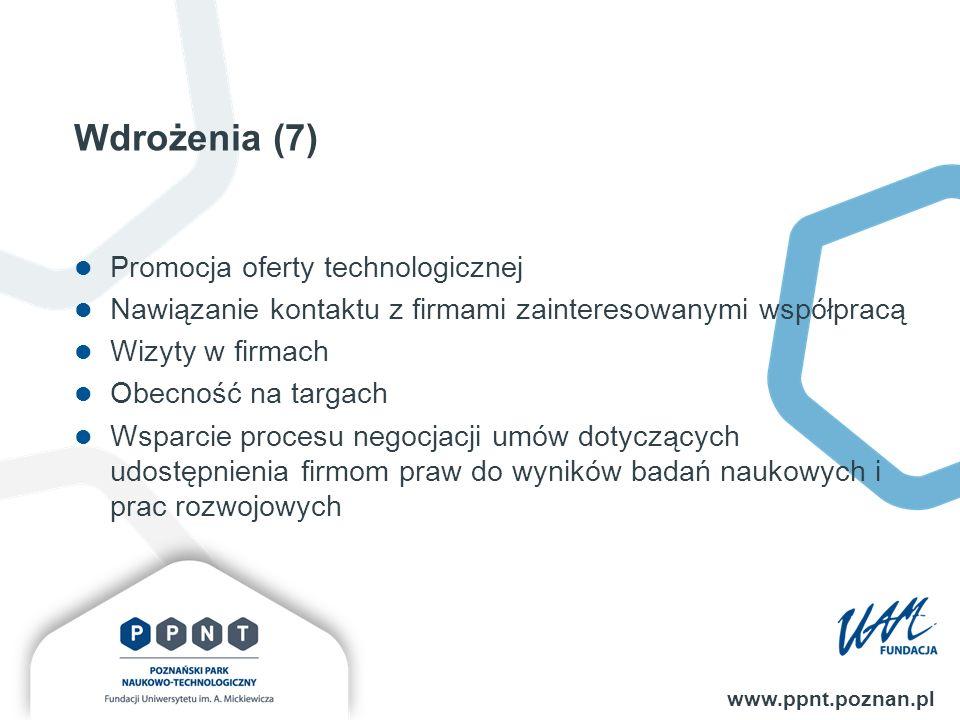 Wdrożenia (7) www.ppnt.poznan.pl Promocja oferty technologicznej Nawiązanie kontaktu z firmami zainteresowanymi współpracą Wizyty w firmach Obecność na targach Wsparcie procesu negocjacji umów dotyczących udostępnienia firmom praw do wyników badań naukowych i prac rozwojowych