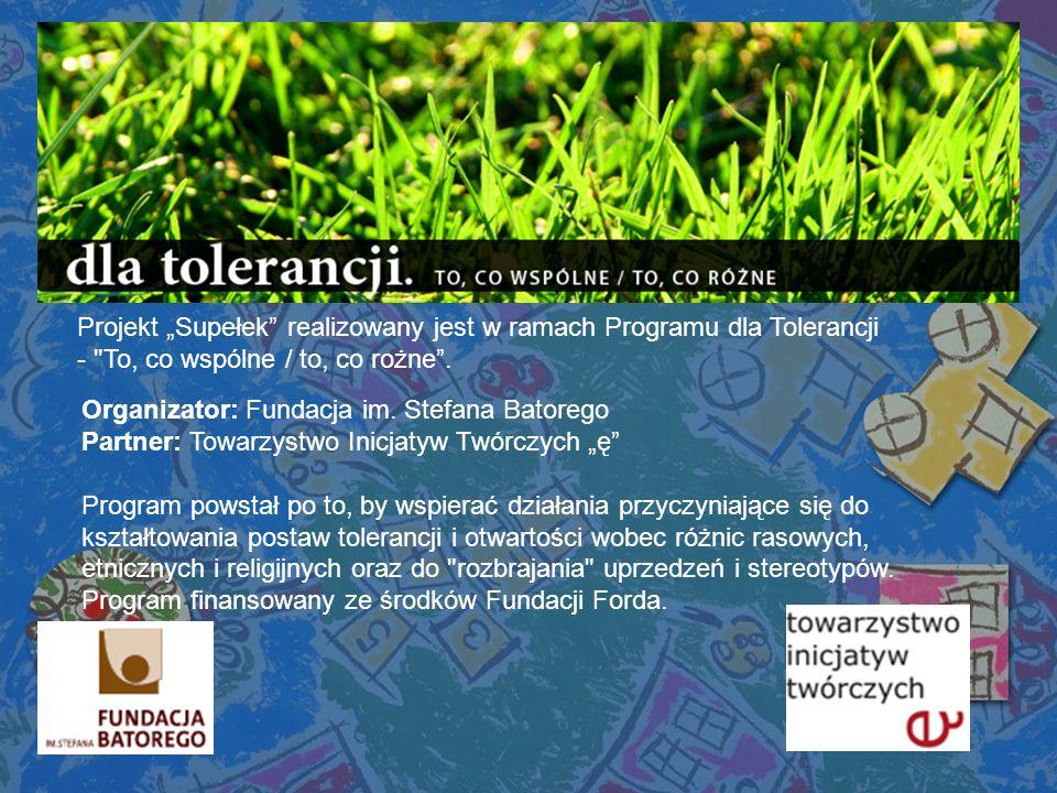 Organizator: Fundacja im. Stefana Batorego Partner: Towarzystwo Inicjatyw Twórczych ę Program powstał po to, by wspierać działania przyczyniające się
